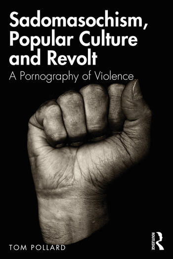 Sadomasochism, Popular Culture and Revolt A Pornography of Violence book cover