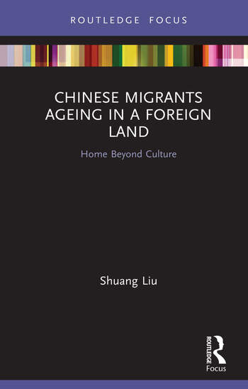 Chinese Migrants Ageing in a Foreign Land Home Beyond Culture book cover