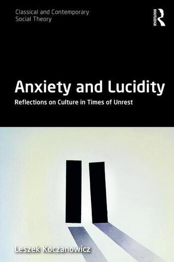 Anxiety and Lucidity Reflections on Culture in Times of Unrest book cover