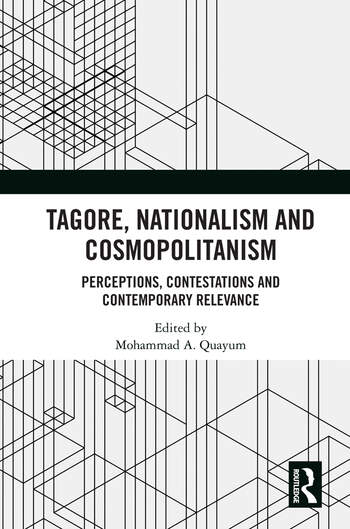 Tagore, Nationalism and Cosmopolitanism Perceptions, Contestations and Contemporary Relevance book cover