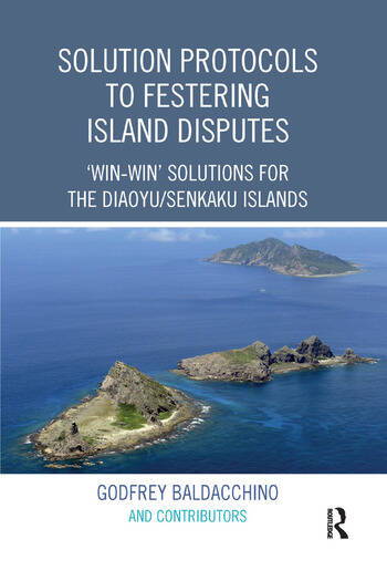 Solution Protocols to Festering Island Disputes 'Win-Win' Solutions for the Diaoyu / Senkaku Islands book cover