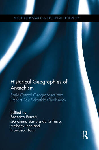 Historical Geographies of Anarchism Early Critical Geographers and Present-Day Scientific Challenges book cover