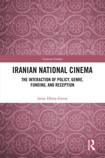 Iranian National Cinema The Interaction of Policy, Genre, Funding and Reception book cover