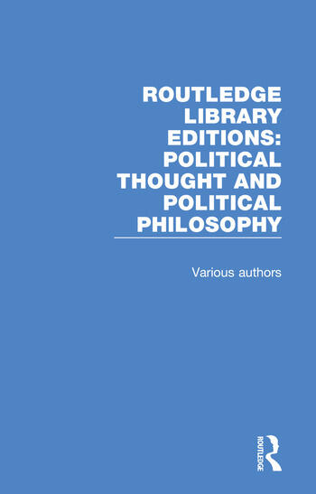 Routledge Library Editions: Political Thought and Political Philosophy 54 Volume Set book cover