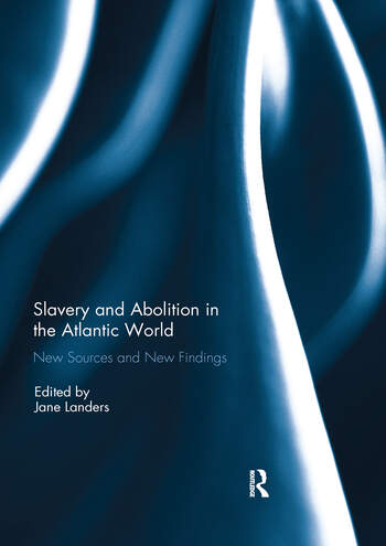 Slavery and Abolition in the Atlantic World New Sources and New Findings book cover