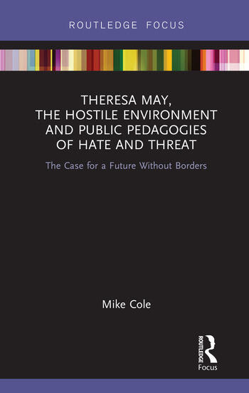 Theresa May, The Hostile Environment and Public Pedagogies of Hate and Threat The Case for a Future Without Borders book cover