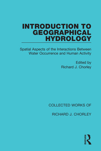 Introduction to Geographical Hydrology Spatial Aspects of the Interactions Between Water Occurrence and Human Activity book cover