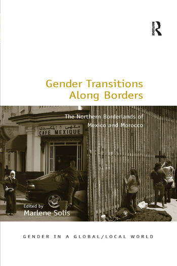 Gender Transitions Along Borders The Northern Borderlands of Mexico and Morocco book cover