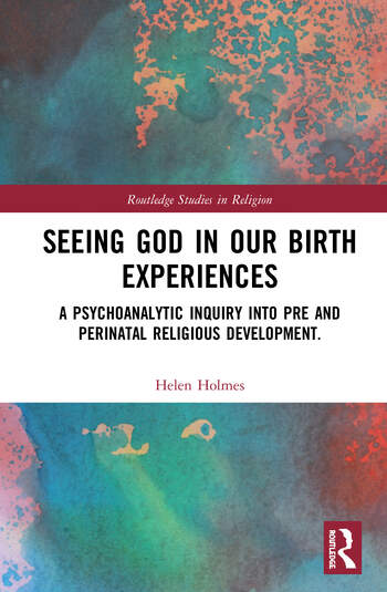 Seeing God in Our Birth Experiences A Psychoanalytic Inquiry into Pre and Perinatal Religious Development. book cover