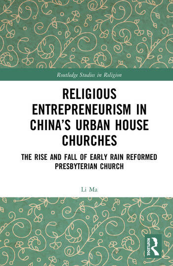 Religious Entrepreneurism in China's Urban House Churches The Rise and Fall of Early Rain Reformed Presbyterian Church book cover