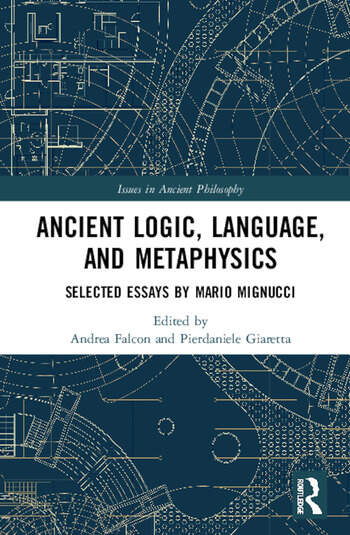 Ancient Logic, Language, and Metaphysics Selected Essays by Mario Mignucci book cover
