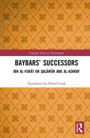 Baybars' Successors Ibn al-Furāt on Qalāwūn and al-Ashraf book cover
