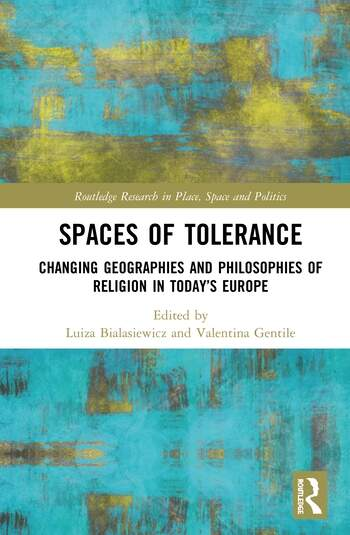 Spaces of Tolerance Changing Geographies and Philosophies of Religionin Today's Europe book cover