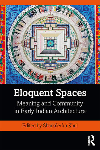 Eloquent Spaces Meaning and Community in Early Indian Architecture book cover