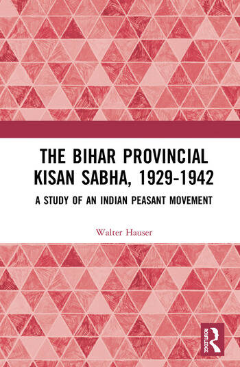 The Bihar Provincial Kisan Sabha, 1929-1942 A Study of an Indian Peasant Movement book cover