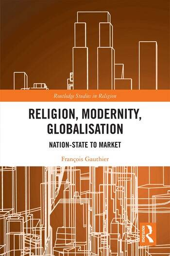 Religion, Modernity, Globalisation From Nation-State to Market book cover