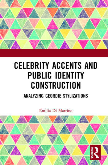 Celebrity Accents and Public Identity Construction Analyzing Geordie Stylizations book cover