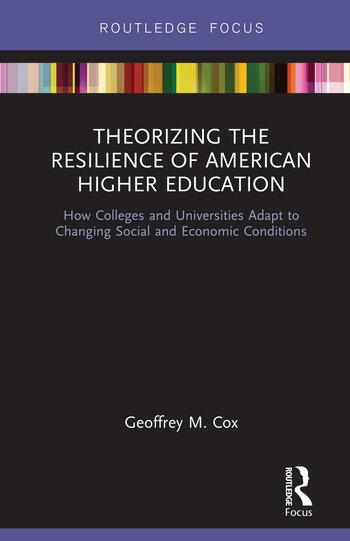 Theorizing the Resilience of American Higher Education How Colleges and Universities Adapt to Changing Social and Economic Conditions book cover