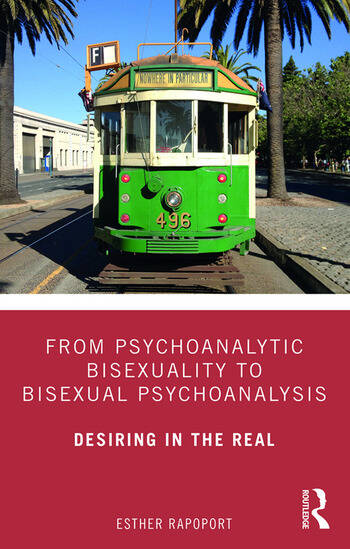 From Psychoanalytic Bisexuality to Bisexual Psychoanalysis Desiring in the Real book cover