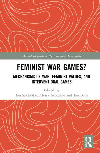 Feminist War Games? Mechanisms of War, Feminist Values, and Interventional Games book cover