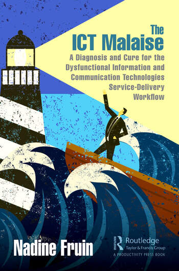 The ICT Malaise A Diagnosis and Cure for the Dysfunctional Information and Communication Technologies Service-Delivery Workflow book cover
