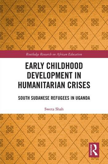 Early Childhood Development in Humanitarian Crises South Sudanese Refugees in Uganda book cover