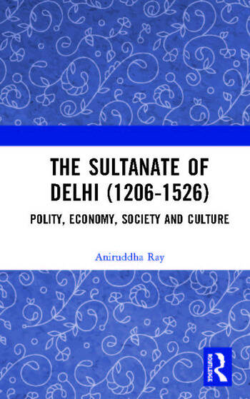 The Sultanate of Delhi (1206-1526) Polity, Economy, Society and Culture book cover