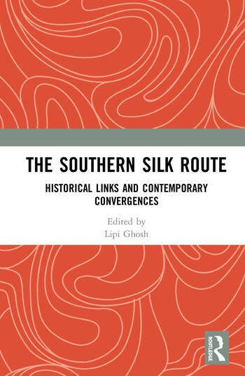 The Southern Silk Route Historical Links and Contemporary Convergences book cover