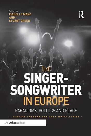 The Singer-Songwriter in Europe Paradigms, Politics and Place book cover
