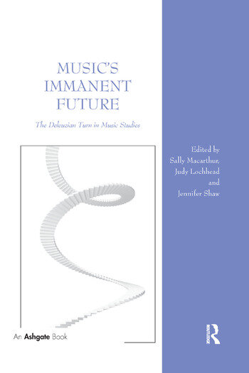 Music's Immanent Future The Deleuzian Turn in Music Studies book cover
