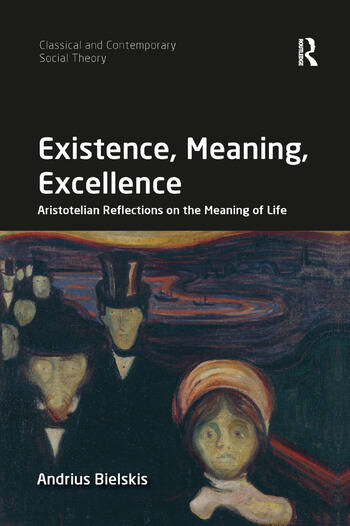 Existence, Meaning, Excellence Aristotelian Reflections on the Meaning of Life book cover
