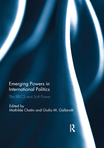 Emerging Powers in International Politics The BRICS and Soft Power book cover