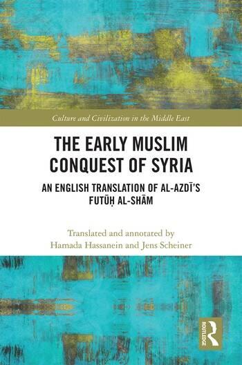 The Early Muslim Conquest of Syria An English Translation of al-Azdī's Futūḥ al-Shām book cover