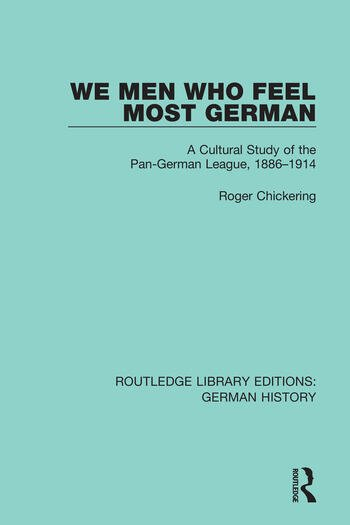 We Men Who Feel Most German A Cultural Study of the Pan-German League, 1886-1914 book cover