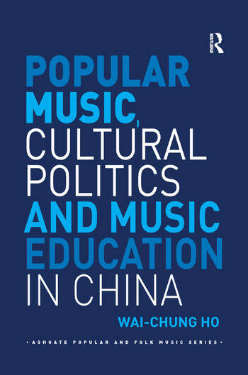 Popular Music, Cultural Politics and Music Education in China book cover