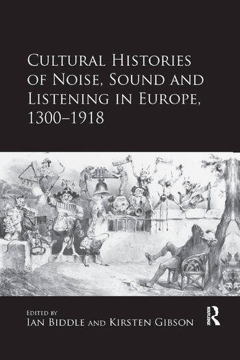 Cultural Histories of Noise, Sound and Listening in Europe, 1300-1918 book cover