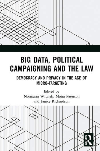 Big Data, Political Campaigning and the Law Democracy and Privacy in the Age of Micro-Targeting book cover