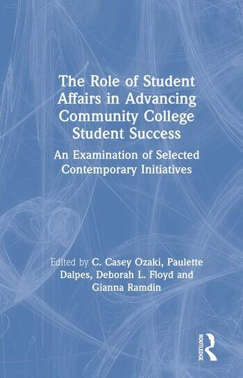 The Role of Student Affairs in Advancing Community College Student Success An Examination of Selected Contemporary Initiatives book cover