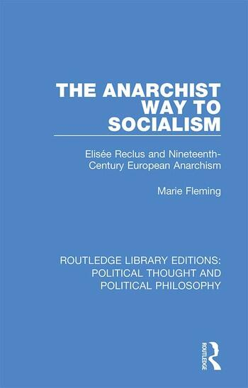 The Anarchist Way to Socialism Elisée Reclus and Nineteenth-Century European Anarchism book cover