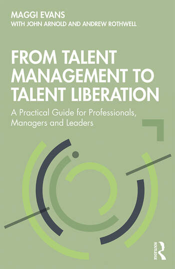 From Talent Management to Talent Liberation A Practical Guide for Professionals, Managers and Leaders book cover
