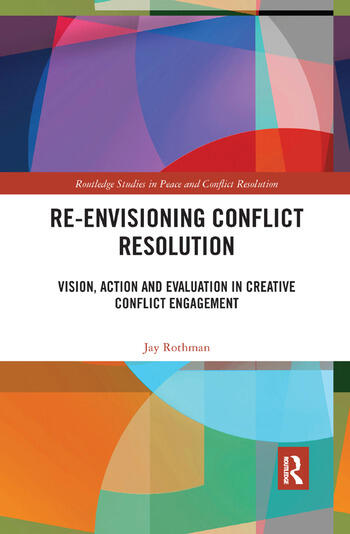 Re-Envisioning Conflict Resolution Vision, Action and Evaluation in Creative Conflict Engagement book cover