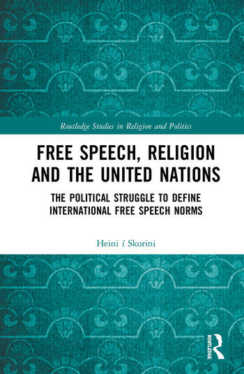 Free Speech, Religion and the United Nations The Political Struggle to Define International Free Speech Norms book cover