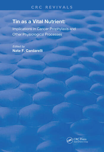 Tin as a Vital Nutrient Implications in Cancer Prophylaxis and other Physiological Processes book cover