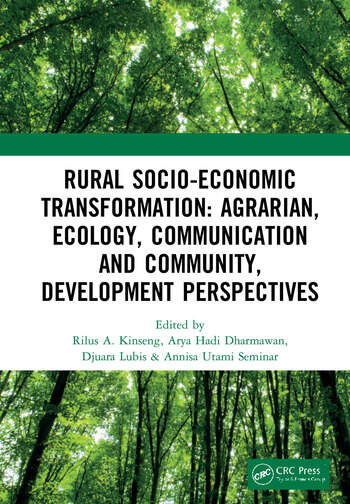 Rural Socio-Economic Transformation: Agrarian, Ecology, Communication and Community, Development Perspectives Proceedings of the International Confernece on Rural Socio-Economic Transformation: Agrarian, Ecology, Communication and Community Development Perspectives (RUSET 2018), November 14-15, 2018, Bogor, West Java, Indonesia book cover