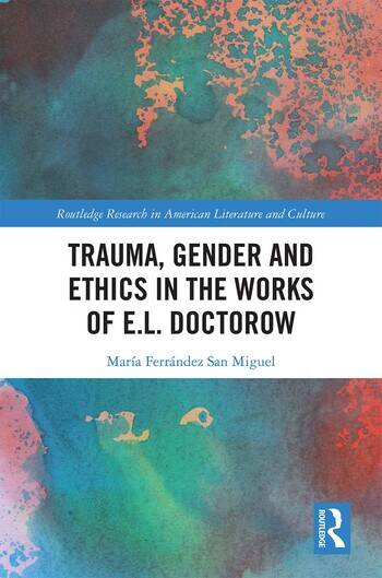 Trauma, Gender and Ethics in the Works of E.L. Doctorow book cover