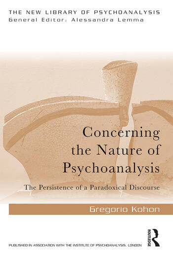 Concerning the Nature of Psychoanalysis The Persistence of a Paradoxical Discourse book cover