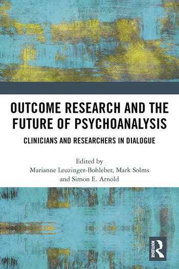 Outcome Research and the Future of Psychoanalysis Clinicians and Researchers in Dialogue book cover
