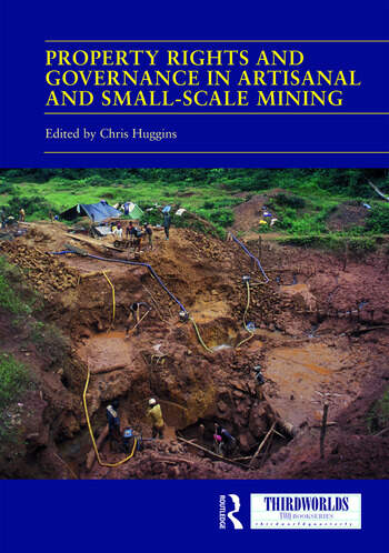 Property Rights and Governance in Artisanal and Small-Scale Mining Critical Approaches book cover