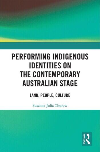 Performing Indigenous Identities on the Contemporary Australian Stage Land, People, Culture book cover