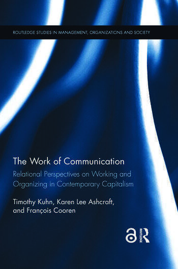 The Work of Communication Relational Perspectives on Working and Organizing in Contemporary Capitalism book cover
